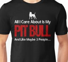 All I Care About Is My Pit Bull Unisex T-Shirt