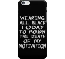 wearing black to mourn the death of my motivation iPhone Case/Skin