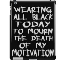 wearing black to mourn the death of my motivation iPad Case/Skin