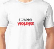 i choose violence Unisex T-Shirt