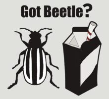 Got Beetle ? Black Text ( Clothing & Sticker) by PopCultFanatics