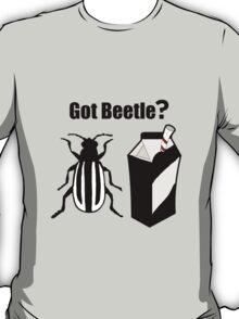 Got Beetle ? Black Text ( Clothing & Sticker) T-Shirt