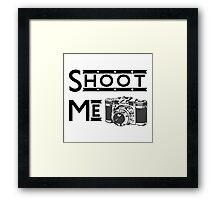 Shoot Me Framed Print