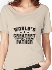 WORLDS GREATEST FATHER !!!!!!!! Women's Relaxed Fit T-Shirt