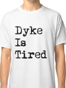 Dyke Is Tired Classic T-Shirt
