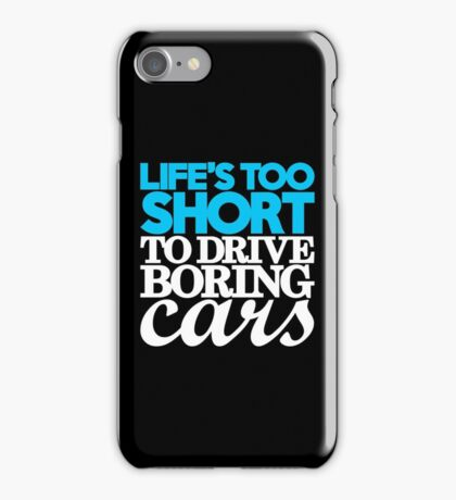 Life's too short to drive boring cars (1) iPhone Case/Skin