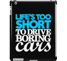 Life's too short to drive boring cars (1) iPad Case/Skin