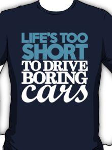 Life's too short to drive boring cars (1) T-Shirt