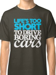 Life's too short to drive boring cars (1) Classic T-Shirt