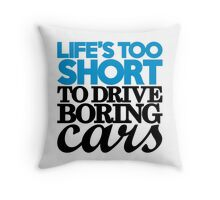 Life's too short to drive boring cars (2) Throw Pillow