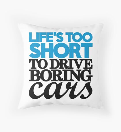 Life's too short to drive boring cars (2) Throw Pillow