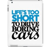 Life's too short to drive boring cars (2) iPad Case/Skin