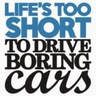 Life's too short to drive boring cars (2) by PlanDesigner