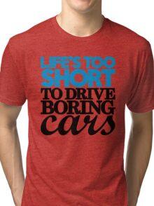 Life's too short to drive boring cars (2) Tri-blend T-Shirt