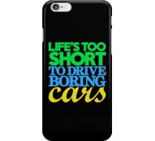 Life's too short to drive boring cars (3) iPhone Case/Skin