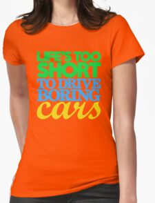 Life's too short to drive boring cars (3) Womens Fitted T-Shirt