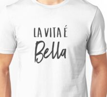 La Vita e Bella. Life is Beautiful. Unisex T-Shirt