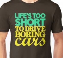 Life's too short to drive boring cars (5) Unisex T-Shirt