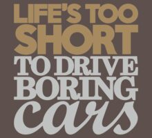 Life's too short to drive boring cars (6) Kids Clothes