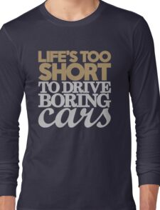Life's too short to drive boring cars (6) Long Sleeve T-Shirt