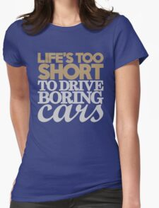 Life's too short to drive boring cars (6) Womens Fitted T-Shirt