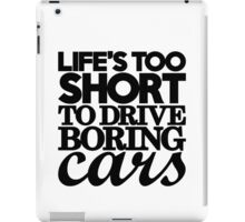 Life's too short to drive boring cars (7) iPad Case/Skin