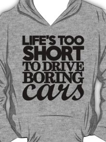 Life's too short to drive boring cars (7) T-Shirt