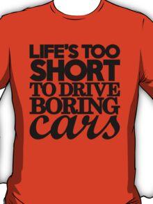 Life's too short to drive boring cars (7) T-Shirt