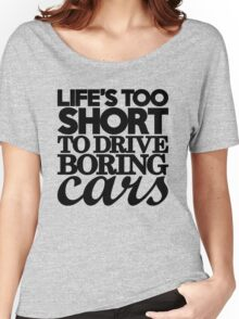 Life's too short to drive boring cars (7) Women's Relaxed Fit T-Shirt