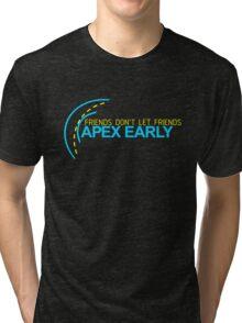 Friends don't let friends APEX EARLY (3) Tri-blend T-Shirt