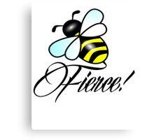 Bee FIERCE! ;) Canvas Print