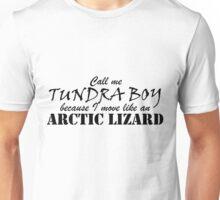 Call me Tundra Boy because I move like an Arctic Lizard Unisex T-Shirt