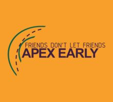 Friends don't let friends APEX EARLY (6) by PlanDesigner