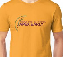 Friends don't let friends APEX EARLY (6) Unisex T-Shirt