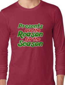 Presents are the reason for the season Long Sleeve T-Shirt