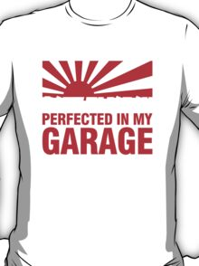 Made In Japan PERFECTED IN MY GARAGE (1) T-Shirt