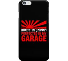 Made In Japan PERFECTED IN MY GARAGE (2) iPhone Case/Skin