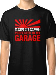 Made In Japan PERFECTED IN MY GARAGE (2) Classic T-Shirt