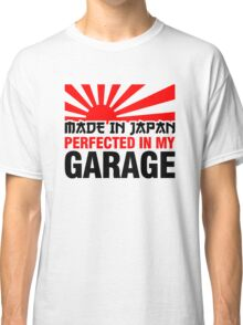 Made In Japan PERFECTED IN MY GARAGE (3) Classic T-Shirt