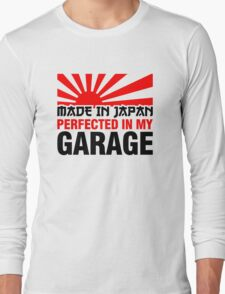 Made In Japan PERFECTED IN MY GARAGE (3) Long Sleeve T-Shirt