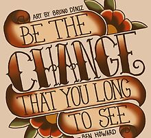 Be the change by Bruno Diniz