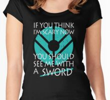If you think I'm scary now, you should see me with a SWORD Women's Fitted Scoop T-Shirt