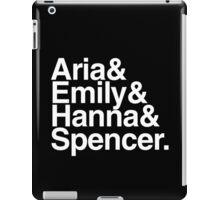 Aria & Emily & Hanna & Spencer. - white text iPad Case/Skin