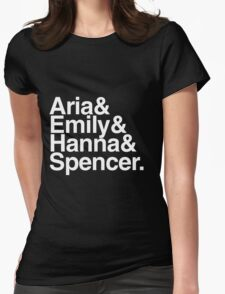 Aria & Emily & Hanna & Spencer. - white text Womens Fitted T-Shirt