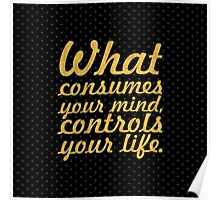What consumes - Inspirational Quote Poster