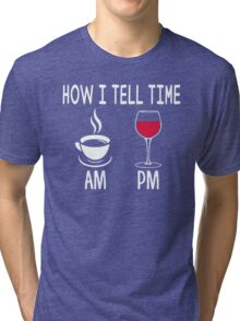 How I Tell Time Coffee And Wine Shirt Tri-blend T-Shirt