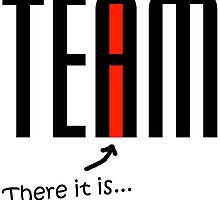 """The """"I"""" in """"Team"""" - black by wearmoretees"""