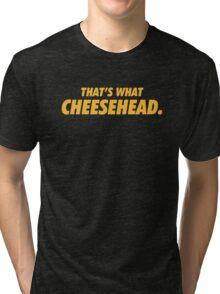 Packers That's What Cheesehead. Tri-blend T-Shirt
