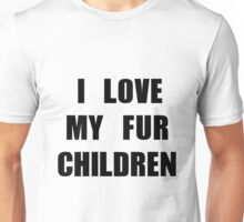 i love my fur children Unisex T-Shirt