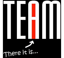 """The """"I"""" in """"Team"""" - white Photographic Print"""